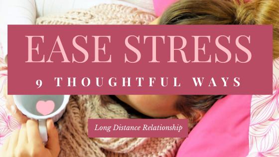 9 Ways to Ease Stress in a Long Distance Relationship
